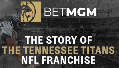 "BetMGM logo on an desaturated image of the Tennessee Titans with the text ""The Story of the Tennessee Titans NFL Franchise"" in white and gold"